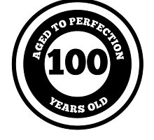 Aged To Perfection 100 Years Old by GiftIdea