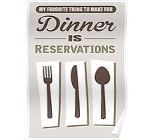 My favorite thing to make for dinner is reservations Poster
