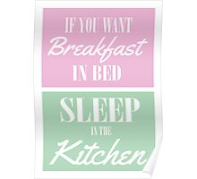 If you want breakfast in bed, sleep in the kitchen Poster