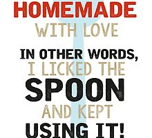 Homemade with love. In other words, I licked the spoon and kept using it. by nektarinchen