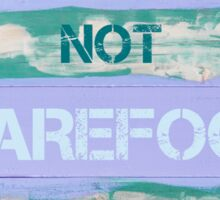 IF YOU'RE NOT BAREFOOT THEN YOU'RE OVERDRESSED Sticker