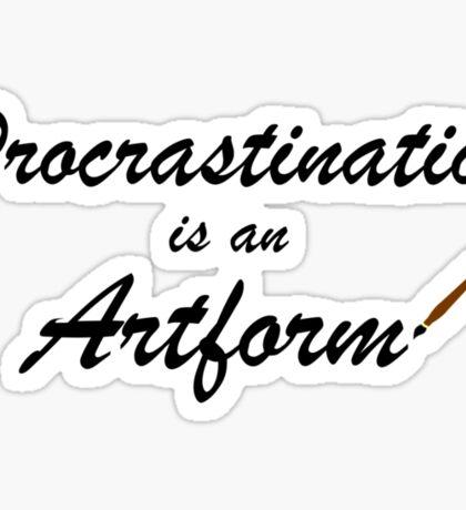 Procrastination is an artform Sticker