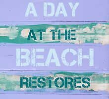 A DAY AT THE BEACH RESTORES THE SOUL by Stanciuc