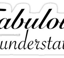 Fabulous is an understatement  Sticker