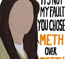 Orange Is The New Black - Meth over teeth quote  by Mollie Gunning