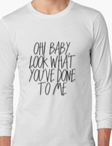 Oh! Baby, Look What You've Done To Me - black Long Sleeve T-Shirt