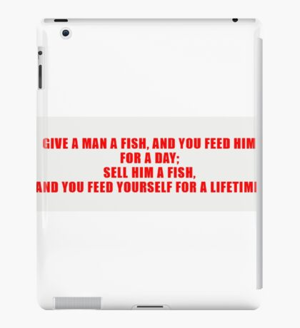 Give a man a fish and you feed him for a day iPad Case/Skin