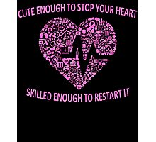 CUTE ENOUGH TO STOP YOUR HEART SKILLED ENOUGH TO RESTART IT Photographic Print