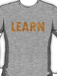 Learn...Learn what?! T-Shirt