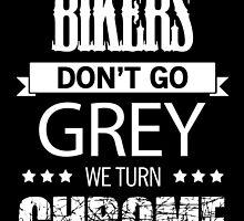 BIKERS DON'T GO GREY WE TURN CHROME by badassarts