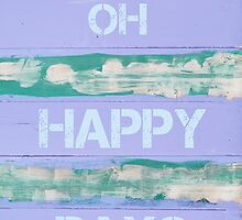 OH HAPPY DAYS  motivational quote by Stanciuc