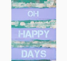 OH HAPPY DAYS  motivational quote Unisex T-Shirt