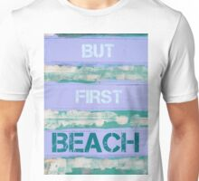 BUT FIRST BEACH  motivational quote Unisex T-Shirt