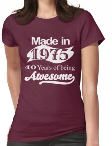 MADE IN 1975 40 YEARS OF BEING AWESOME Womens Fitted T-Shirt