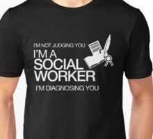 I'M NOT JUDGING YOU I'M A SOCIAL WORKER I'M DIAGNOSING YOU Unisex T-Shirt