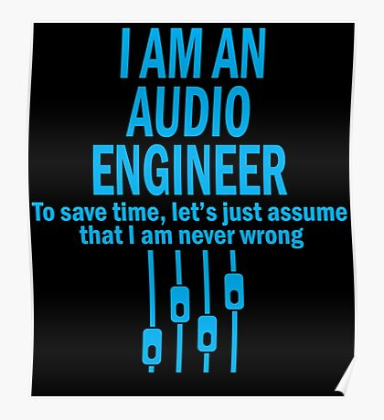 I AM AN AUDIO ENGINEER TO SAVE TIME, LET'S JUST ASSUME THAT I AM NEVER WRONG Poster