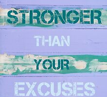 BE STRONGER THAN YOUR EXCUSES by Stanciuc
