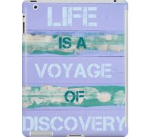 LIFE IS A VOYAGE OF DISCOVERY  motivational quote iPad Case/Skin