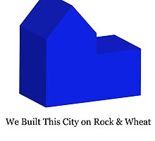 We Built This City on Rock & Wheat (BLUE) by Mousetails