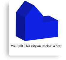 We Built This City on Rock & Wheat (BLUE) Canvas Print