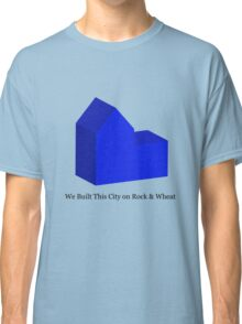 We Built This City on Rock & Wheat (BLUE) Classic T-Shirt