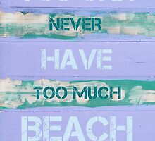 YOU CAN NEVER HAVE TOO MUCH BEACH by Stanciuc