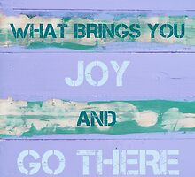 Find What Brings You Joy And Go There by Stanciuc