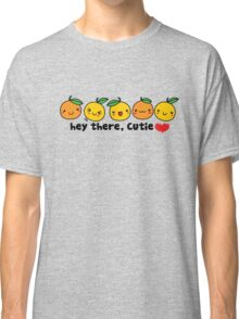 Hey There, Cutie Orange Classic T-Shirt