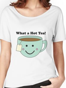 What a Hot Tea!! Women's Relaxed Fit T-Shirt