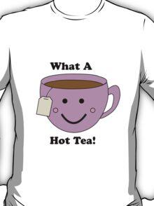 What a Hot Tea! T-Shirt