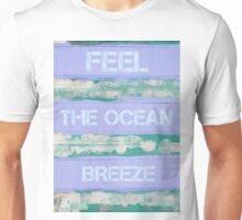 FEEL THE OCEAN BREEZE  motivational quote Unisex T-Shirt