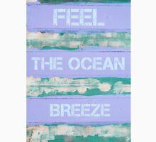 FEEL THE OCEAN BREEZE  motivational quote Unisex T-Shirt