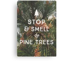 STOP & SMELL THE PINE TREES Canvas Print