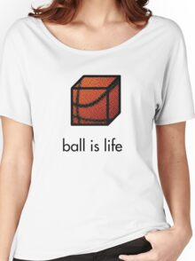 Ball.is.life Women's Relaxed Fit T-Shirt