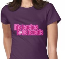 """""""life teaches love reveals"""" slogan pink text Womens Fitted T-Shirt"""