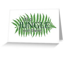 """""""it's a Jungle out there"""", Quote Greeting Card"""