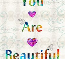 Uplifting Art - You Are Beautiful by Sharon Cummings by Sharon Cummings