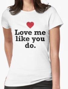 """""""Love me like you do."""" Quote Womens Fitted T-Shirt"""