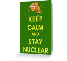 Keep Calm and Stay Nuclear! Greeting Card