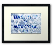 Breathe in Breathe out ... Framed Print