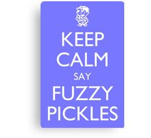 "Keep Calm Say, ""Fuzzy Pickles"" - Ness Design Canvas Print"