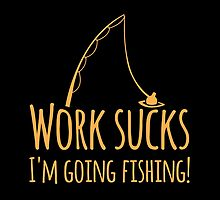 Work sucks I'm going FISHING by jazzydevil