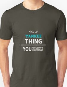 Its a YANKEE thing, you wouldn't understand T-Shirt