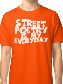 Street Poetry Is My Everyday Classic T-Shirt