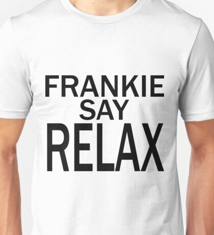 Frankie Say RELAX - BLK Unisex T-Shirt