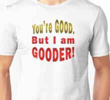 I Am Gooder Unisex T-Shirt