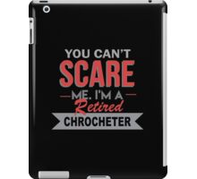 You Can't Scare Me I'm A Retired Chrocheter - Unisex Tshirt iPad Case/Skin