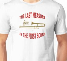 The Last Measure Is The First Score  Unisex T-Shirt