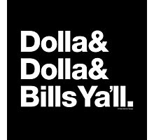 Dolla Dolla Bills Eastbound & Down Helvetica Ampersand Products Photographic Print