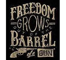Freedom Grows out of the Barrel of a Gun Photographic Print